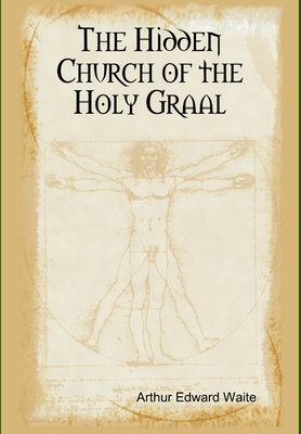 The Hidden Church of the Holy Graal - Waite, Arthur Edward