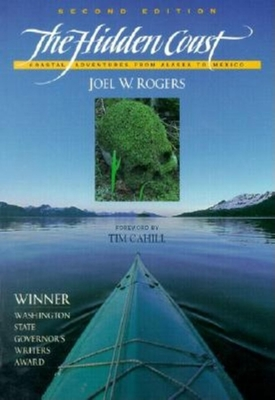 The Hidden Coast: Coastal Adventures from Alaska to Me - Rogers, Joel W, and Dowd, John (Afterword by), and Cahill, Tim (Foreword by)