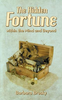 The Hidden Fortune Within the Mind and Beyond - Brusky, Barbara
