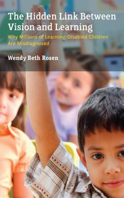 The Hidden Link Between Vision and Learning: Why Millions of Learning-Disabled Children Are Misdiagnosed - Rosen, Wendy Beth