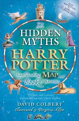 The Hidden Myths in Harry Potter: Spellbinding Map and Book of Secrets - Colbert, David