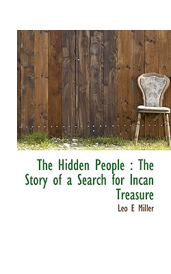 The Hidden People: The Story of a Search for Incan Treasure - Miller, Leo E
