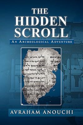 The Hidden Scroll: An Archeological Adventure - Anouchi, Avraham