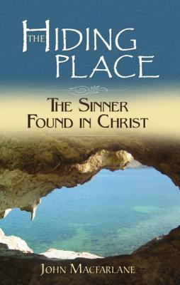 The Hiding Place: The Sinner Found in Christ - MacFarlane, John