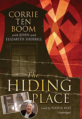 The Hiding Place - Ten Boom, Corrie, and Sherrill, John, and May, Nadia (Read by)
