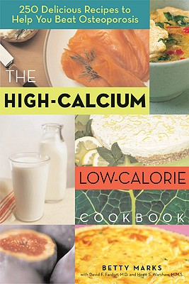 The High-Calcium Low-Calorie Cookbook: 250 Delicious Recipes to Help You Beat Osteoporosis - Marks, Betty, and Fardon, David F, M D (Foreword by), and Warshaw, Hope S (Contributions by)