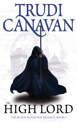 The High Lord: Book 3 of the Black Magician - Canavan, Trudi