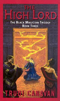 The High Lord: The Black Magician Trilogy Book 3 - Canavan, Trudi