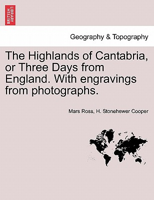 The Highlands of Cantabria, or Three Days from England. with Engravings from Photographs. - Ross, Mars, and Cooper, H Stonehewer