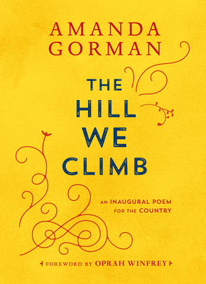 The Hill We Climb: An Inaugural Poem for the Country - Gorman, Amanda, and Winfrey, Oprah (Foreword by)