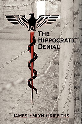 The Hippocratic Denial - James Emlyn Griffiths, Emlyn Griffiths