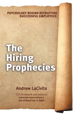 The Hiring Prophecies: Psychology Behind Recruiting Successful Employees: A Milewalk Business Book - Lacivita, Andrew