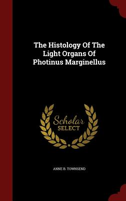 The Histology of the Light Organs of Photinus Marginellus - Townsend, Anne B