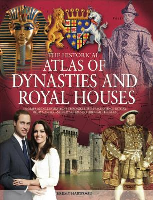 The Historical Atlas of Dynasties and Royal Houses - Harwood, Jeremy