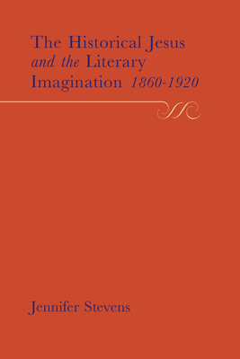 The Historical Jesus and the Literary Imagination 1860-1920 - Stevens, Jennifer