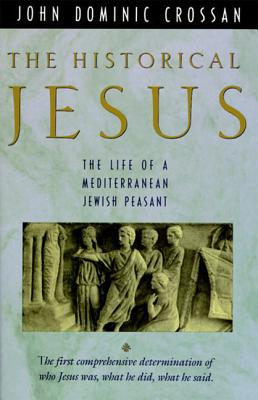 The Historical Jesus: The Life of a Mediterranean Jewish Peasa - Crossan, John Dominic