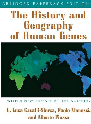 The History and Geography of Human Genes: Abridged Paperback Edition - Cavalli-Sforza, Luigi Luca (Preface by), and Menozzi, Paolo (Preface by), and Piazza, Alberto (Preface by)