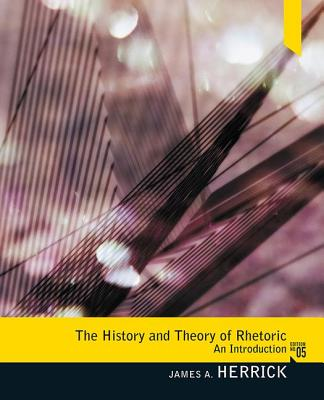 The History and Theory of Rhetoric: An Introduction - Herrick, James A.