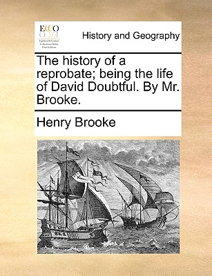 The History of a Reprobate; Being the Life of David Doubtful. by Mr. Brooke. - Brooke, Henry