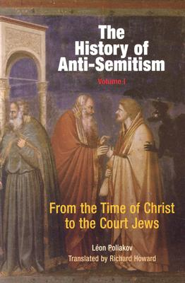 The History of Anti-Semitism, Volume 1: From the Time of Christ to the Court Jews - Poliakov, Leon, and Howard, Richard (Translated by)