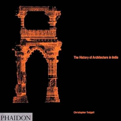 The History of Architecture in India - Tadgell, Christopher