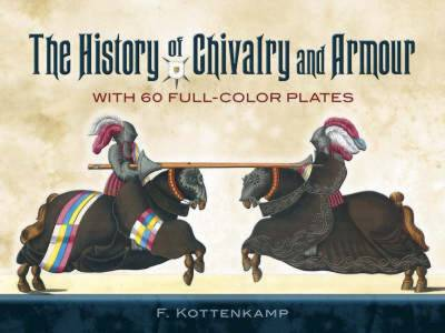 The History of Chivalry and Armour: With 60 Full-Color Plates - Kottenkamp, F, Dr.
