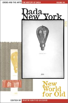 The History of Dada: Dada New York: New World for Old - Foster, Stephen C