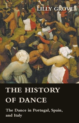 The History Of Dance - The Dance In Portugal, Spain, And Italy - Grove, Lilly