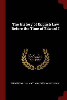 The History of English Law Before the Time of Edward I - Maitland, Frederic William