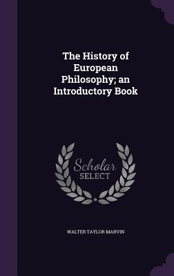 The History of European Philosophy; An Introductory Book - Marvin, Walter Taylor