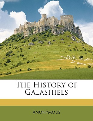 The History of Galashiels - Anonymous