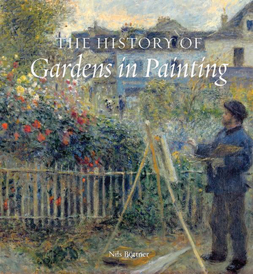 The History of Gardens in Painting - Buttner, Nils, and Stockman, Russell (Translated by)