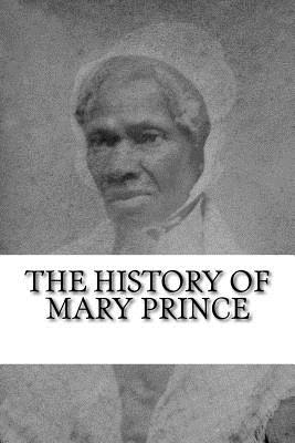 The History of Mary Prince: A West Indian Slave Narrative - Prince, Mary