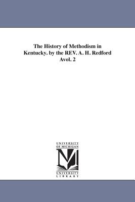 The History of Methodism in Kentucky. by the REV. A. H. Redford Avol. 2 - Redford, Albert Henry