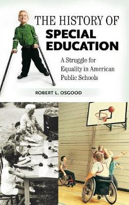 The History of Special Education: A Struggle for Equality in American Public Schools - Osgood, Robert L