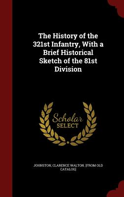 The History of the 321st Infantry, with a Brief Historical Sketch of the 81st Division - Johnston, Clarence Walton [From Old Cat (Creator)