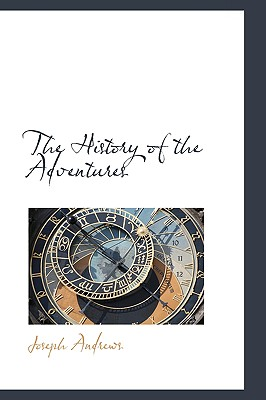 The History of the Adventures - Andrews, Joseph