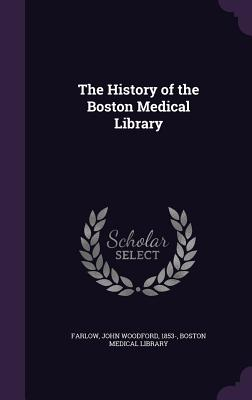 The History of the Boston Medical Library - Farlow, John Woodford, and Boston Medical Library (Creator)