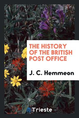 The History of the British Post Office - Hemmeon, J C