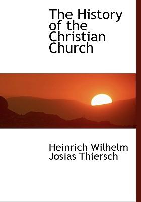 The History of the Christian Church - Thiersch, Heinrich Wilhelm Josias