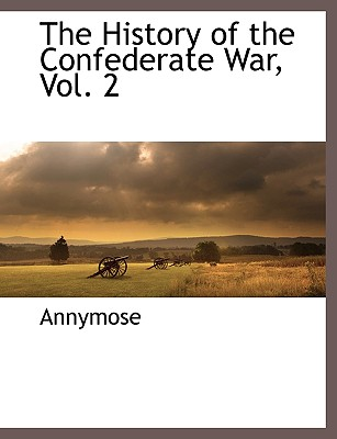 The History of the Confederate War, Vol. 2 - Annymose, and Eggleston, George Cary