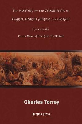 The History of the Conquest of Egypt, North Africa, and Spain - Hakam, Ibn Abd Al-, and Torrey, Charles C (Editor)
