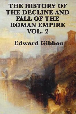 The History of the Decline and Fall of the Roman Empire Vol. 2 - Gibbon, Edward