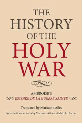 The History of the Holy War: Ambroise's Estoire de la Guerre Sainte - Barber, Malcolm, and Ailes, Marianne