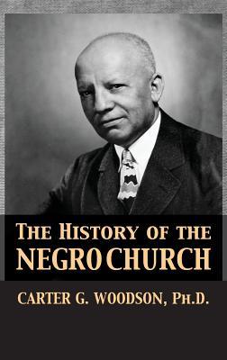 The History of the Negro Church - Woodson, Carter Godwin, and Darnell, Tony (Editor)