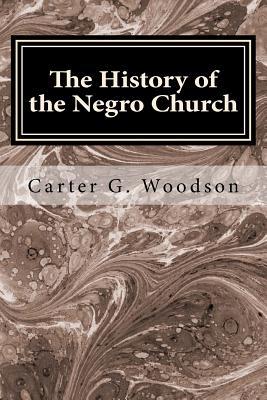 The History of the Negro Church - Woodson, Carter Godwin