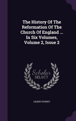 The History of the Reformation of the Church of England ... in Six Volumes, Volume 2, Issue 2 - Burnet, Gilbert