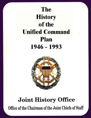 The History of the Unified Command Plan, 1946 - 1993 - Poole, Walter S, Dr., and Schnabel, James F, and Watson, Robert J
