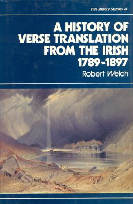 The History of Verse Translation from the Irish 1789-1897 - Welch, Robert
