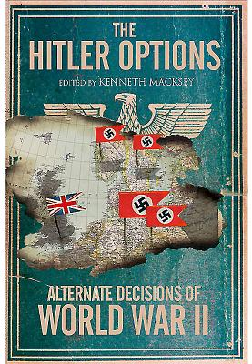 The Hitler Options: Alternate Decisions of World War II - Macksey, Kenneth (Editor)